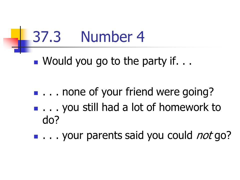 37.3Number 4 Would you go to the party if none of your friend were going ...