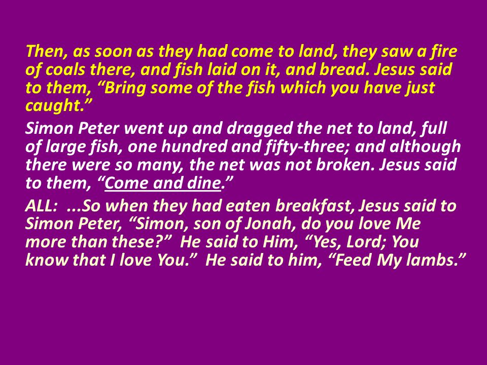 Then, as soon as they had come to land, they saw a fire of coals there, and fish laid on it, and bread.