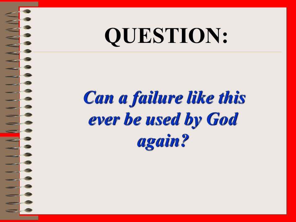 Can a failure like this ever be used by God again QUESTION: