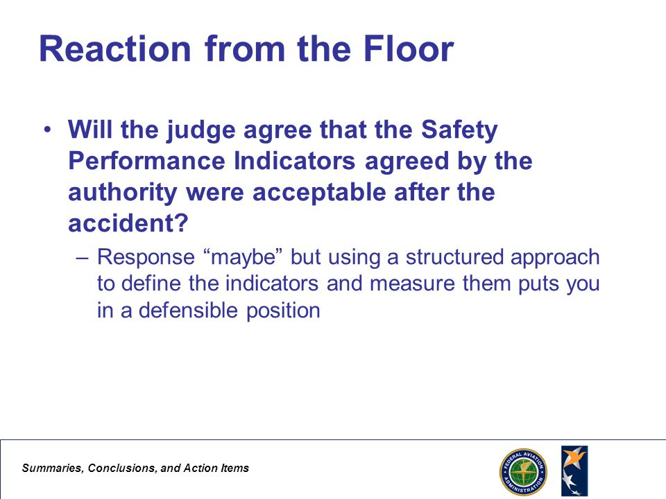 Summaries, Conclusions, and Action Items 6 Reaction from the Floor Will the judge agree that the Safety Performance Indicators agreed by the authority were acceptable after the accident.