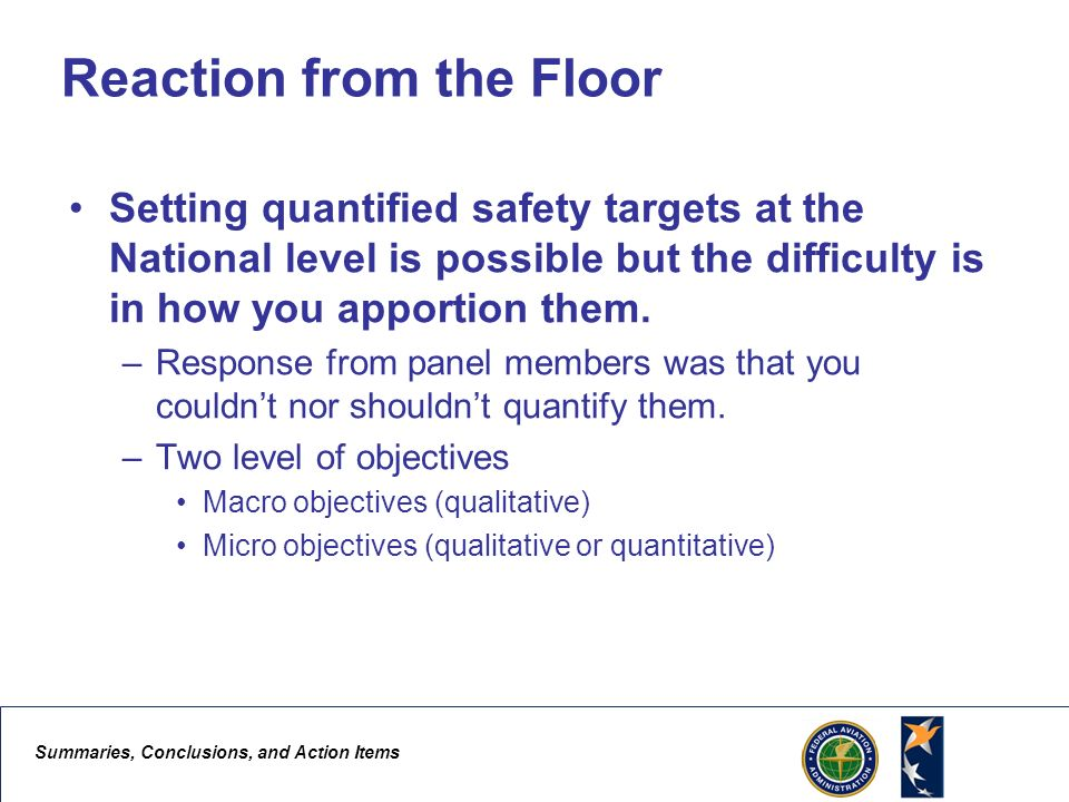Summaries, Conclusions, and Action Items 7 Reaction from the Floor Setting quantified safety targets at the National level is possible but the difficulty is in how you apportion them.
