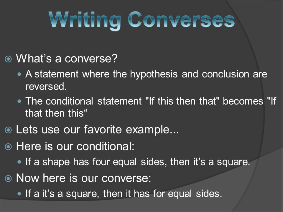 Whats a converse. A statement where the hypothesis and conclusion are reversed.