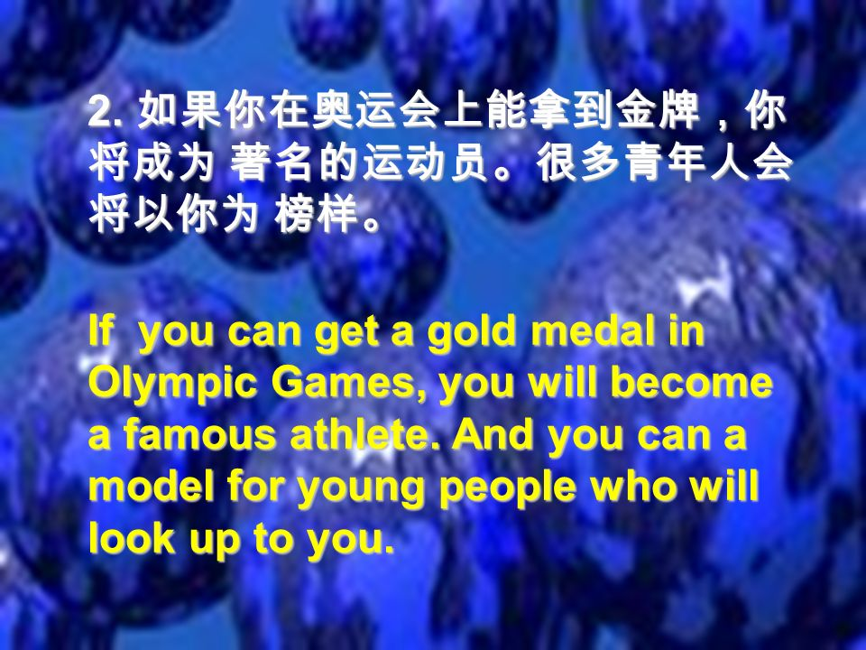 2. 2. If you can get a gold medal in Olympic Games, you will become a famous athlete.