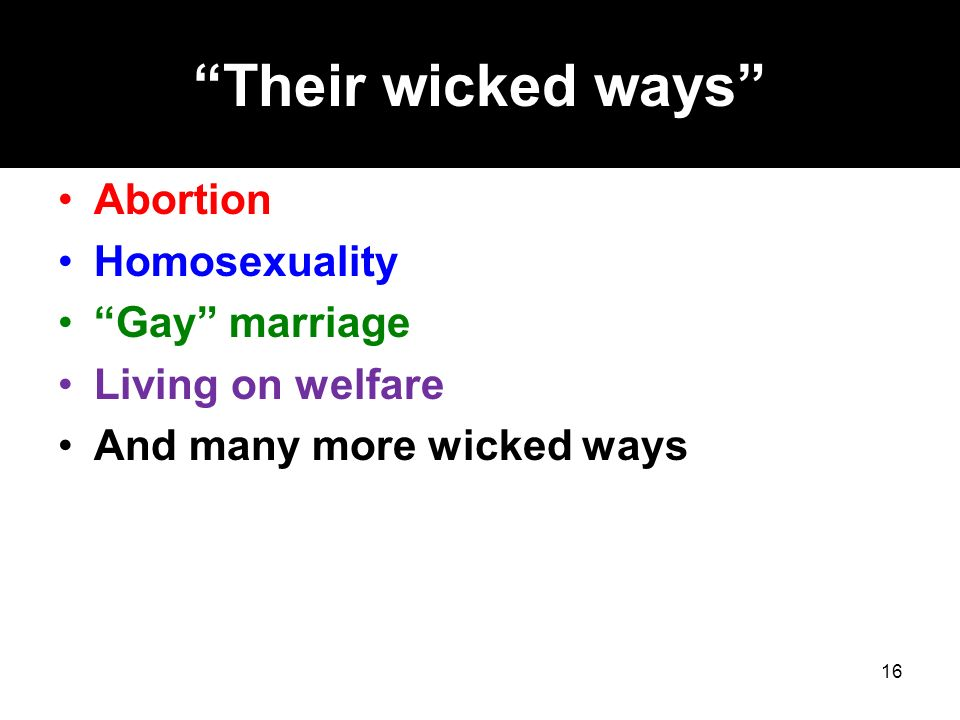 Their wicked ways Abortion Homosexuality Gay marriage Living on welfare And many more wicked ways 16