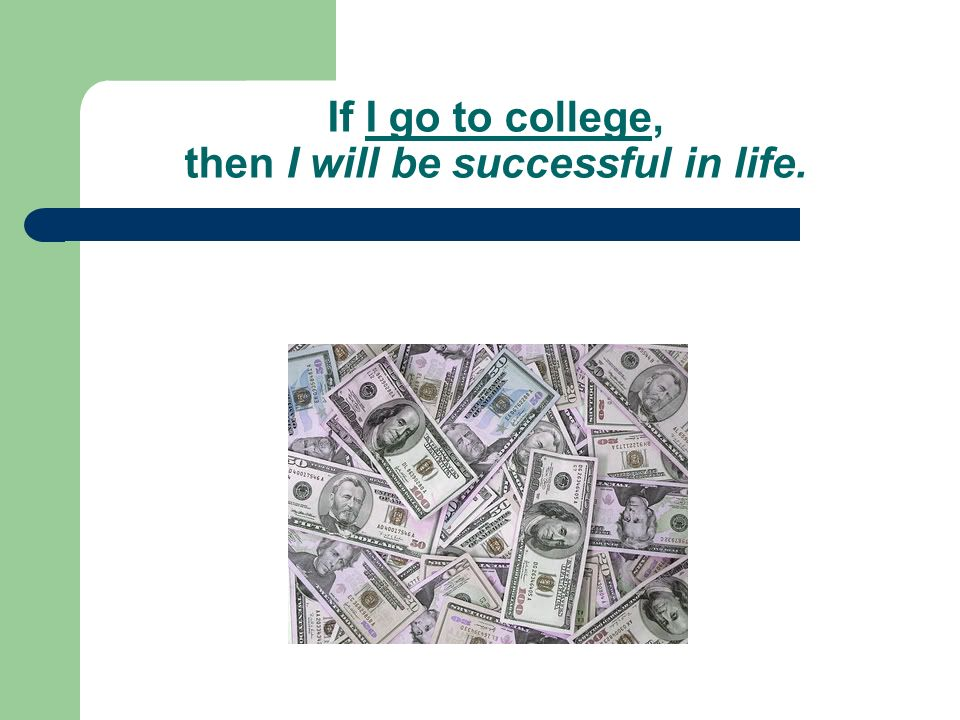 If I go to college, then I will be successful in life.