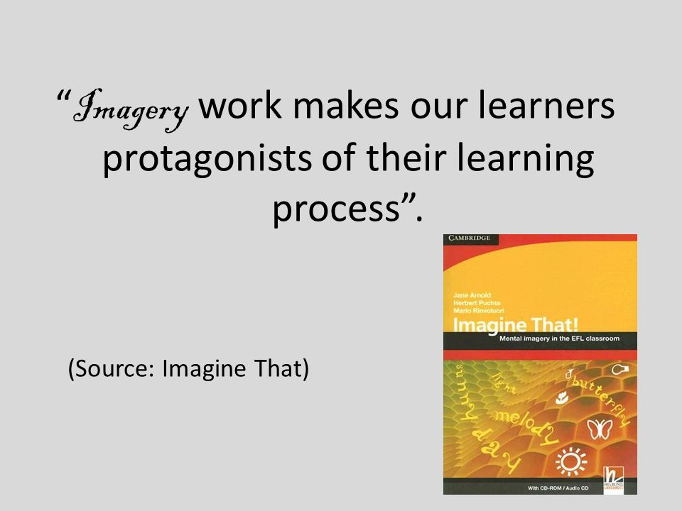 Imagery work makes our learners protagonists of their learning process. (Source: Imagine That)