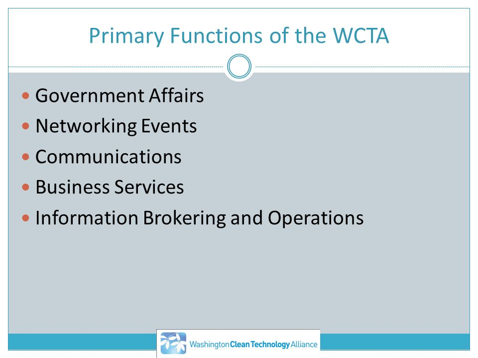 Primary Functions of the WCTA Government Affairs Networking Events Communications Business Services Information Brokering and Operations
