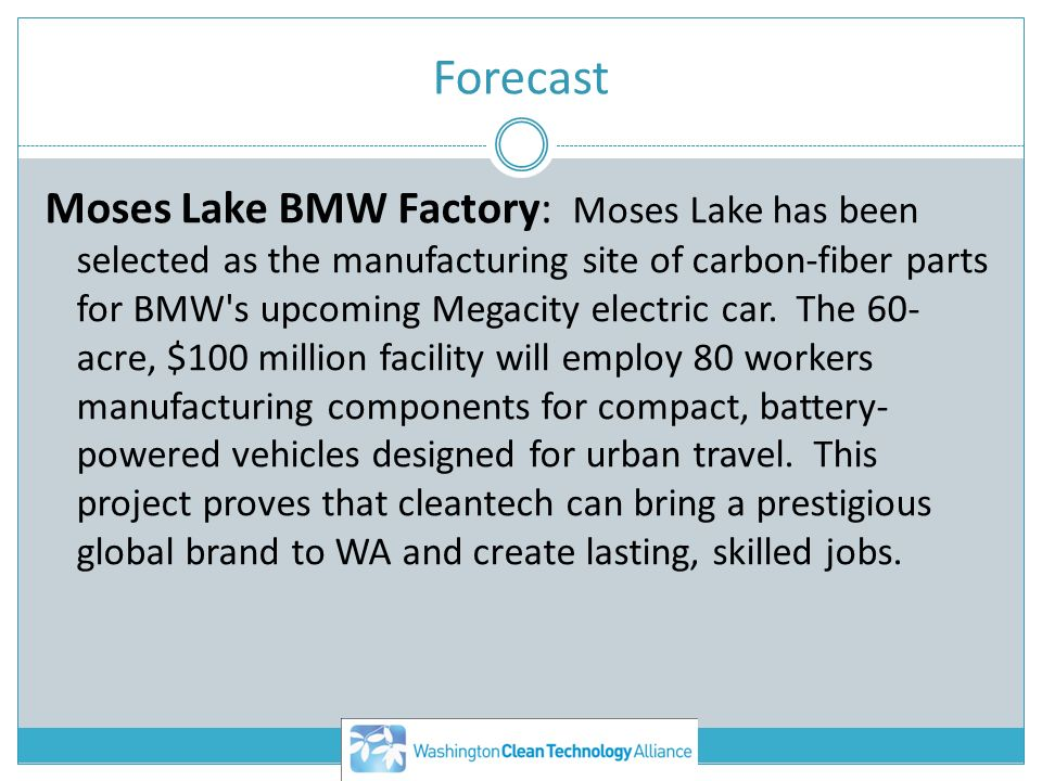 Forecast Moses Lake BMW Factory: Moses Lake has been selected as the manufacturing site of carbon-fiber parts for BMW s upcoming Megacity electric car.