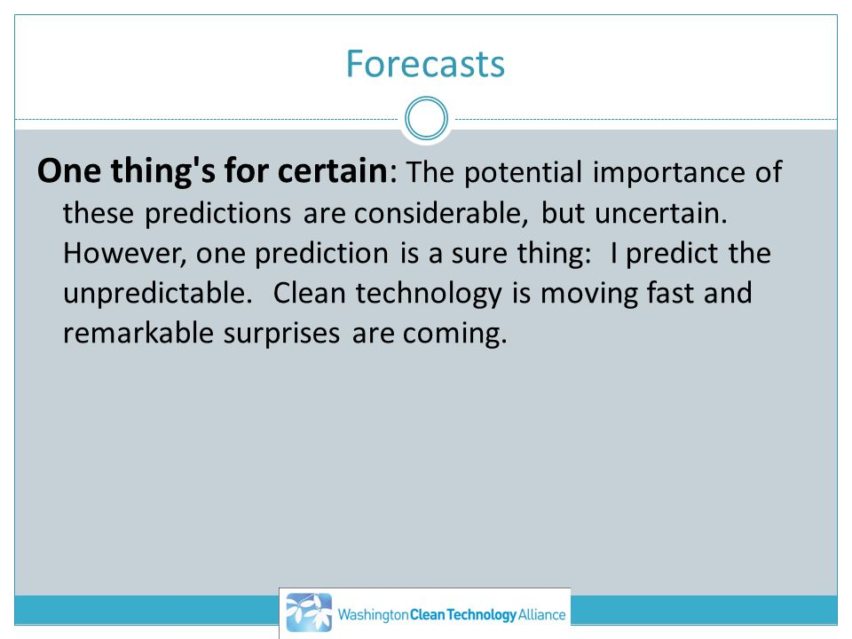 Forecasts One thing s for certain: The potential importance of these predictions are considerable, but uncertain.