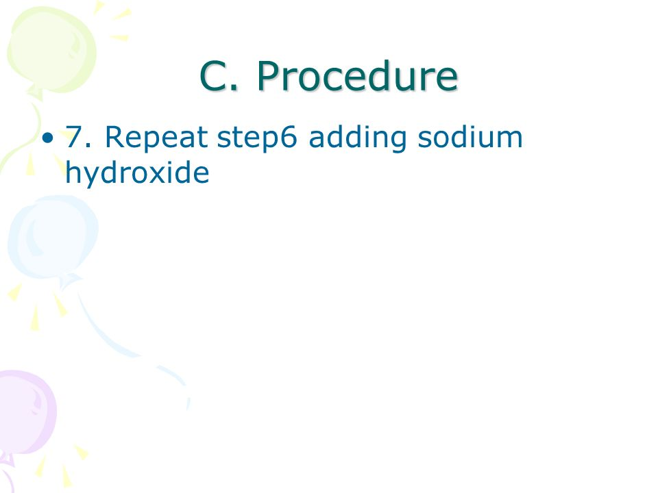 C. Procedure 7. Repeat step6 adding sodium hydroxide