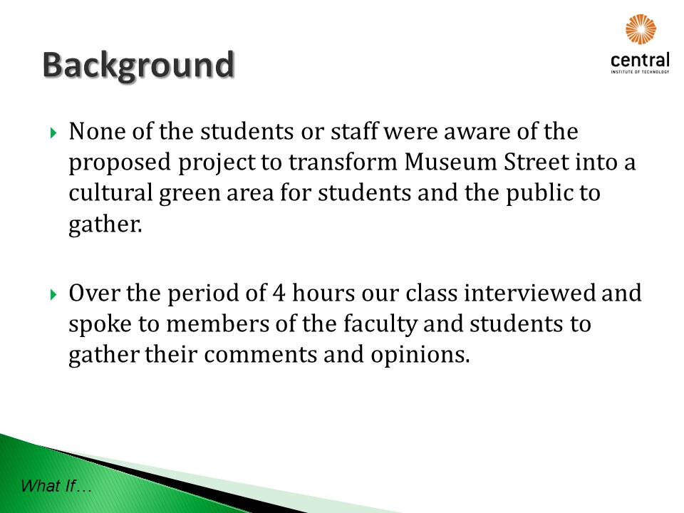 None of the students or staff were aware of the proposed project to transform Museum Street into a cultural green area for students and the public to gather.