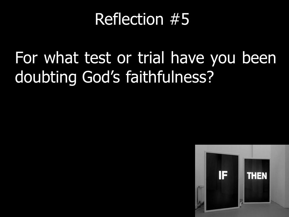 For what test or trial have you been doubting Gods faithfulness Reflection #5
