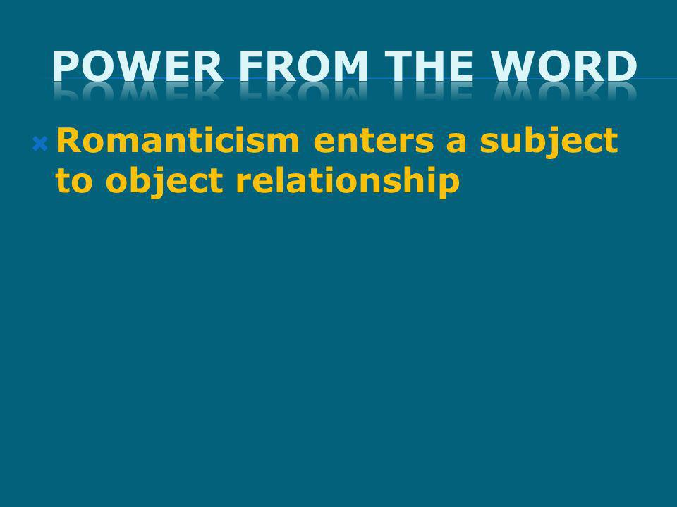 Romanticism enters a subject to object relationship