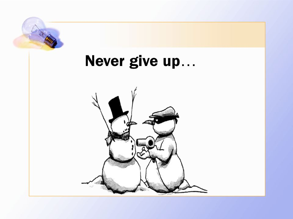 Never give up …