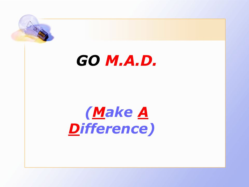 GO M.A.D. A D (Make A Difference)