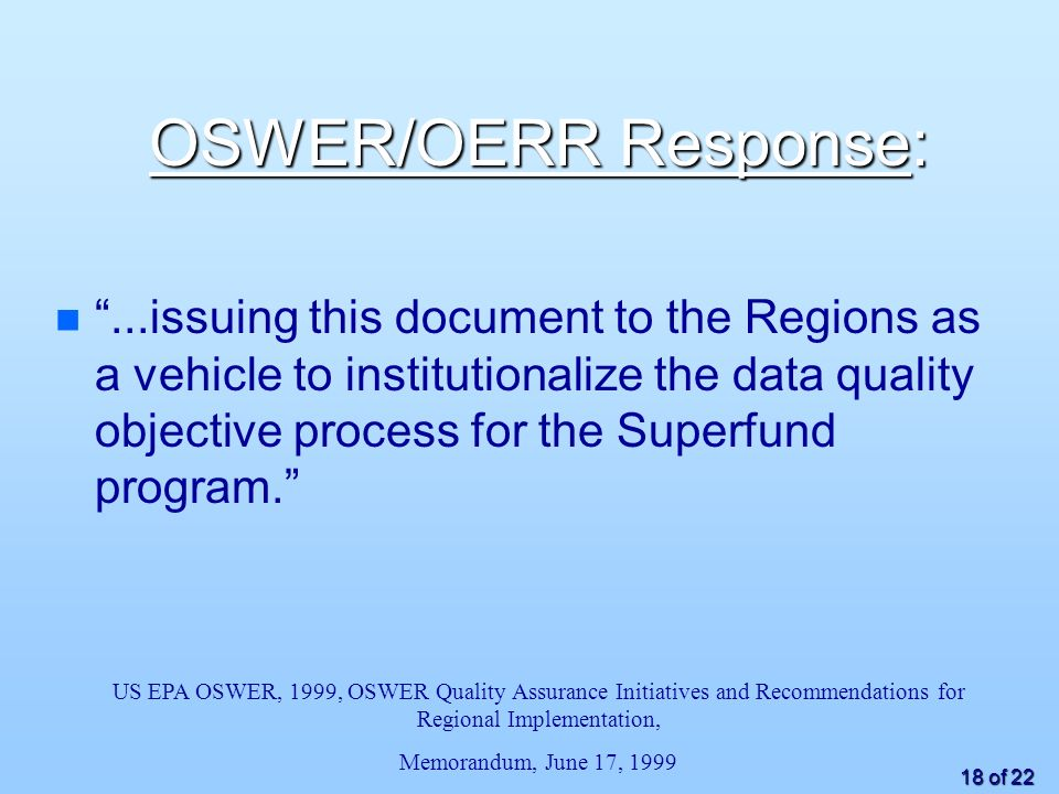 18 of 22 OSWER/OERR Response: n n...issuing this document to the Regions as a vehicle to institutionalize the data quality objective process for the Superfund program.