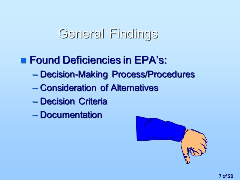 7 of 22 General Findings n Found Deficiencies in EPAs: –Decision-Making Process/Procedures –Consideration of Alternatives –Decision Criteria –Documentation
