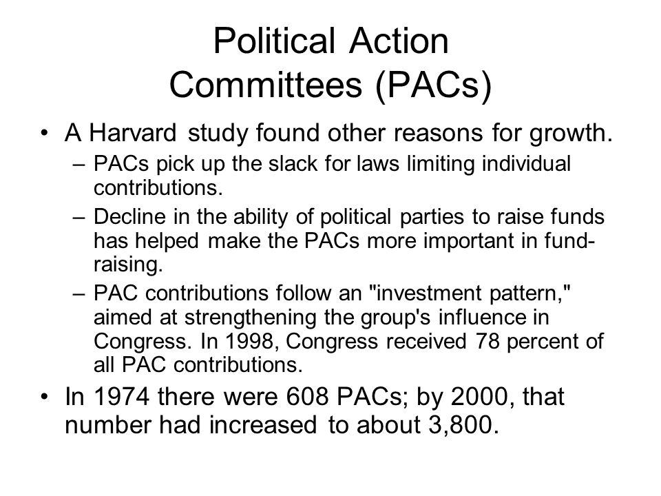 Political Action Committees (PACs) A Harvard study found other reasons for growth.