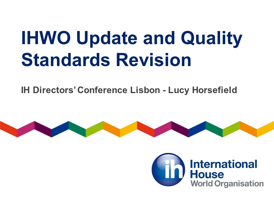 IHWO Update and Quality Standards Revision IH Directors Conference Lisbon - Lucy Horsefield