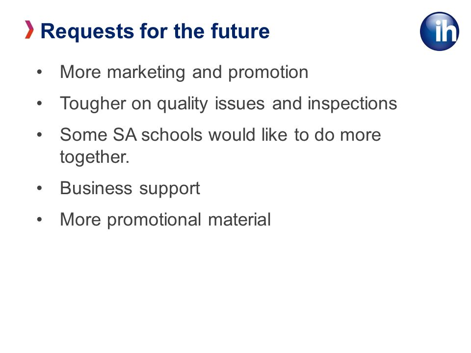 More marketing and promotion Tougher on quality issues and inspections Some SA schools would like to do more together.