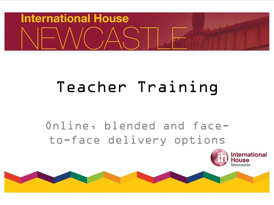 Teacher Training Online, blended and face- to-face delivery options