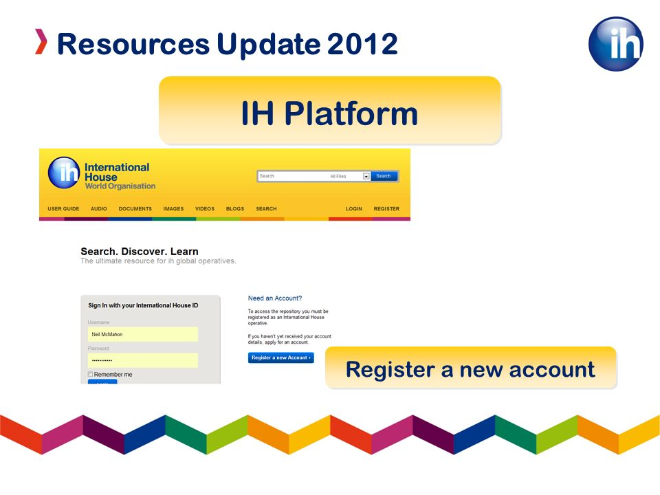Resources Update 2012 IH Platform Register a new account