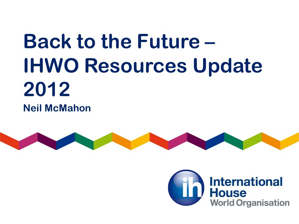 Back to the Future – IHWO Resources Update 2012 Neil McMahon