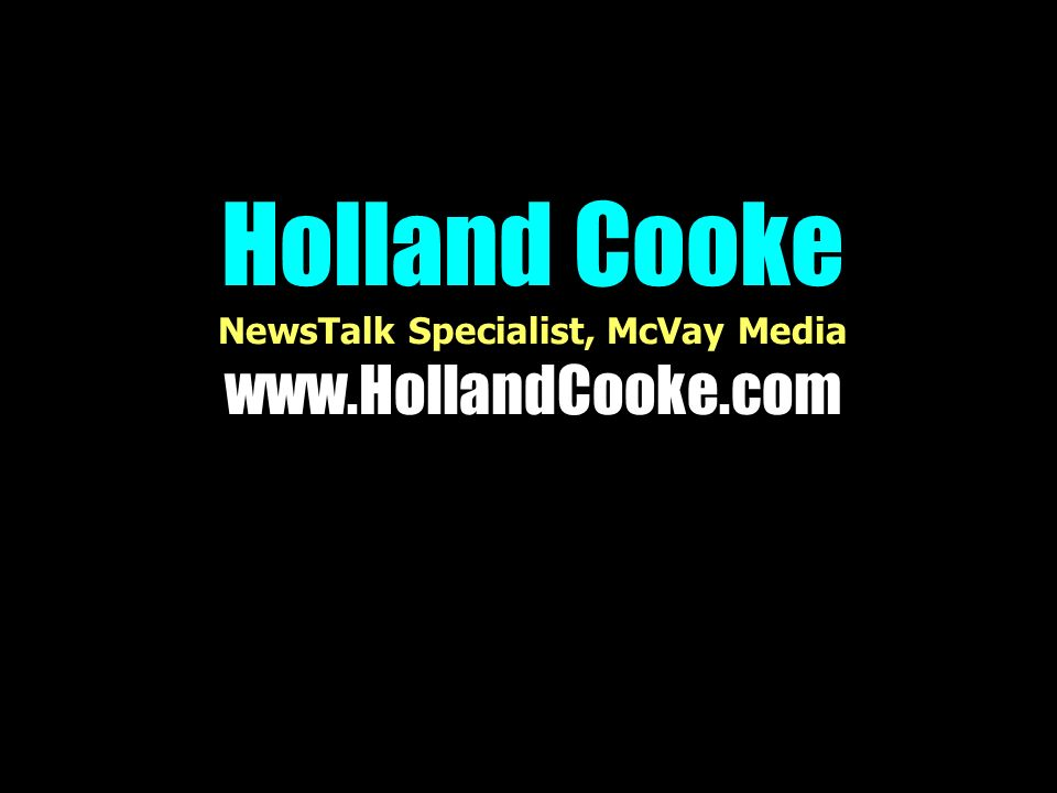 Holland Cooke NewsTalk Specialist, McVay Media www.HollandCooke.com