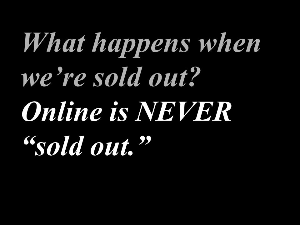 What happens when were sold out Online is NEVER sold out. Chris Walus, GSM, WDEL/WSTW, Wilmington