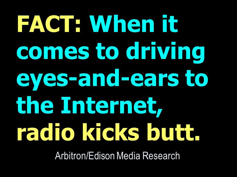FACT: When it comes to driving eyes-and-ears to the Internet, radio kicks butt.