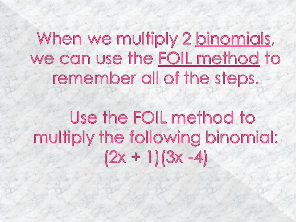 SHORTCUT A SHORTCUT of the distributive property is called the FOIL method.