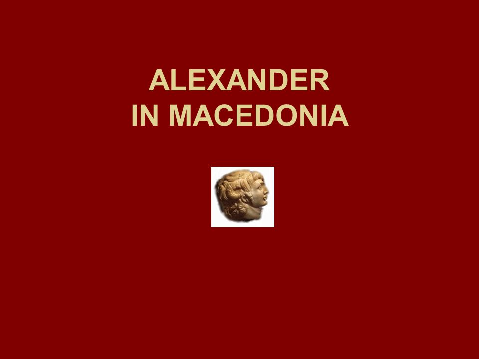 ALEXANDER IN MACEDONIA