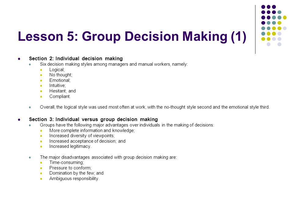 Lesson 5: Group Decision Making (1) Section 2: Individual decision making Six decision making styles among managers and manual workers, namely: Logical; No thought; Emotional; Intuitive; Hesitant; and Compliant.