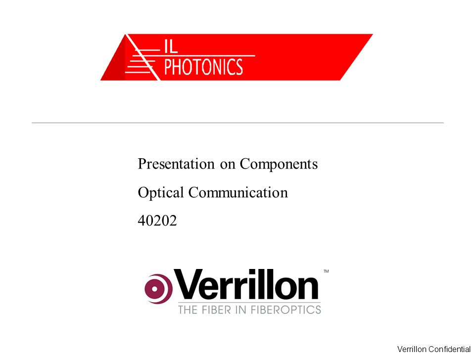 Verrillon Confidential Presentation on Components Optical Communication 40202