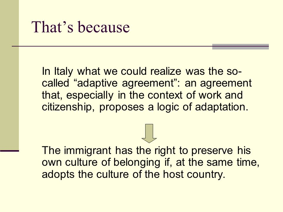Thats because In Italy what we could realize was the so- called adaptive agreement: an agreement that, especially in the context of work and citizenship, proposes a logic of adaptation.