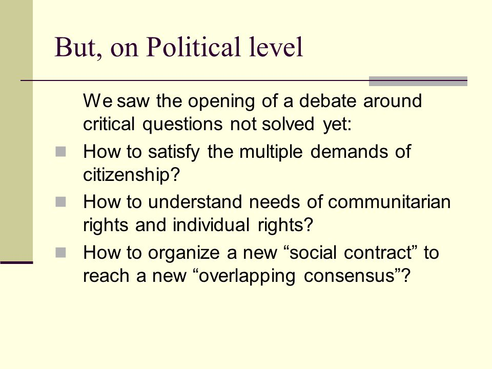 But, on Political level We saw the opening of a debate around critical questions not solved yet: How to satisfy the multiple demands of citizenship.