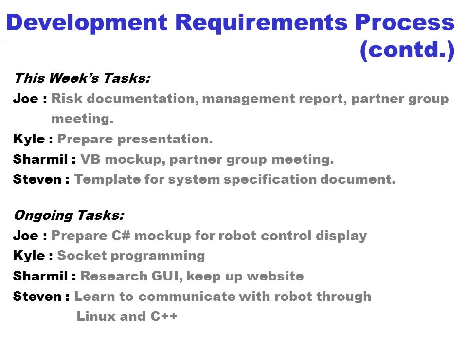 Development Requirements Process (contd.) This Weeks Tasks: Joe : Risk documentation, management report, partner group meeting.