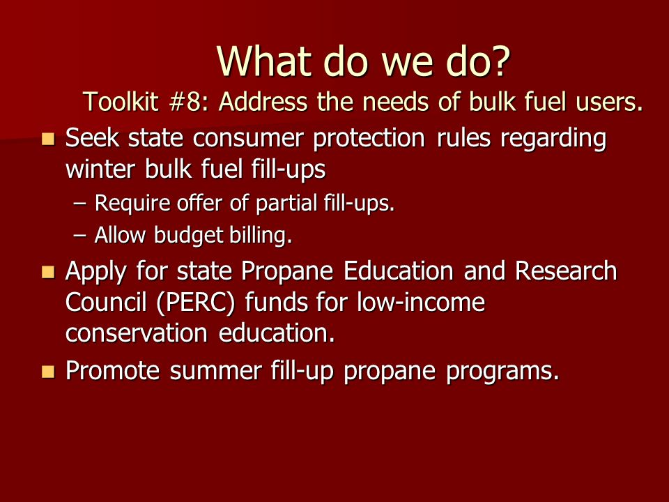 What do we do. Toolkit #8: Address the needs of bulk fuel users.