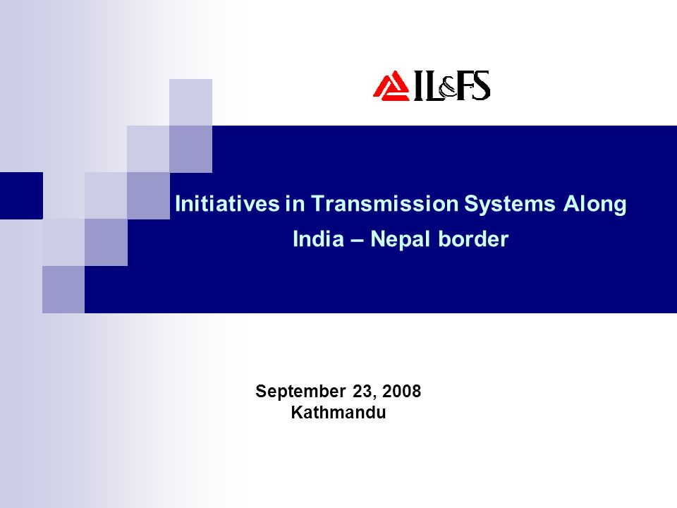 Initiatives in Transmission Systems Along India – Nepal border September 23, 2008 Kathmandu