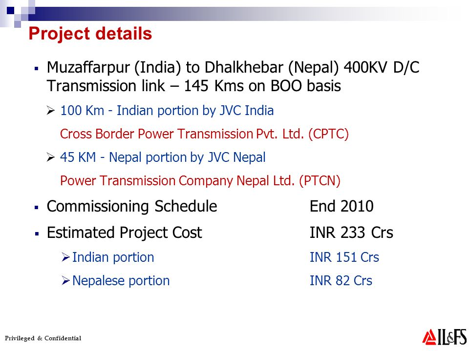 Privileged & Confidential Muzaffarpur (India) to Dhalkhebar (Nepal) 400KV D/C Transmission link – 145 Kms on BOO basis 100 Km - Indian portion by JVC India Cross Border Power Transmission Pvt.