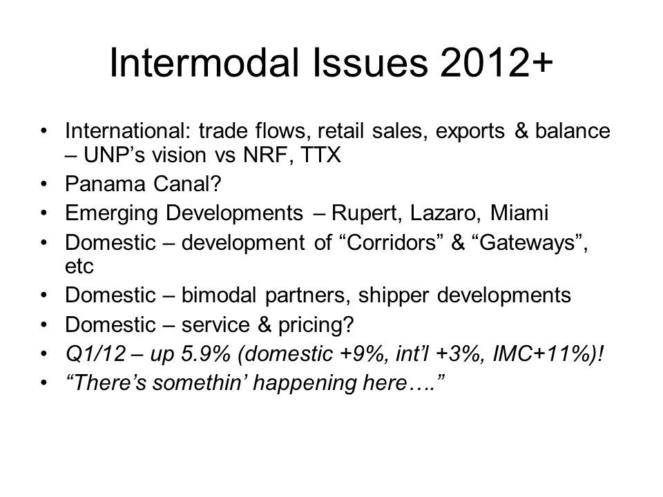Intermodal Issues 2012+ International: trade flows, retail sales, exports & balance – UNPs vision vs NRF, TTX Panama Canal.