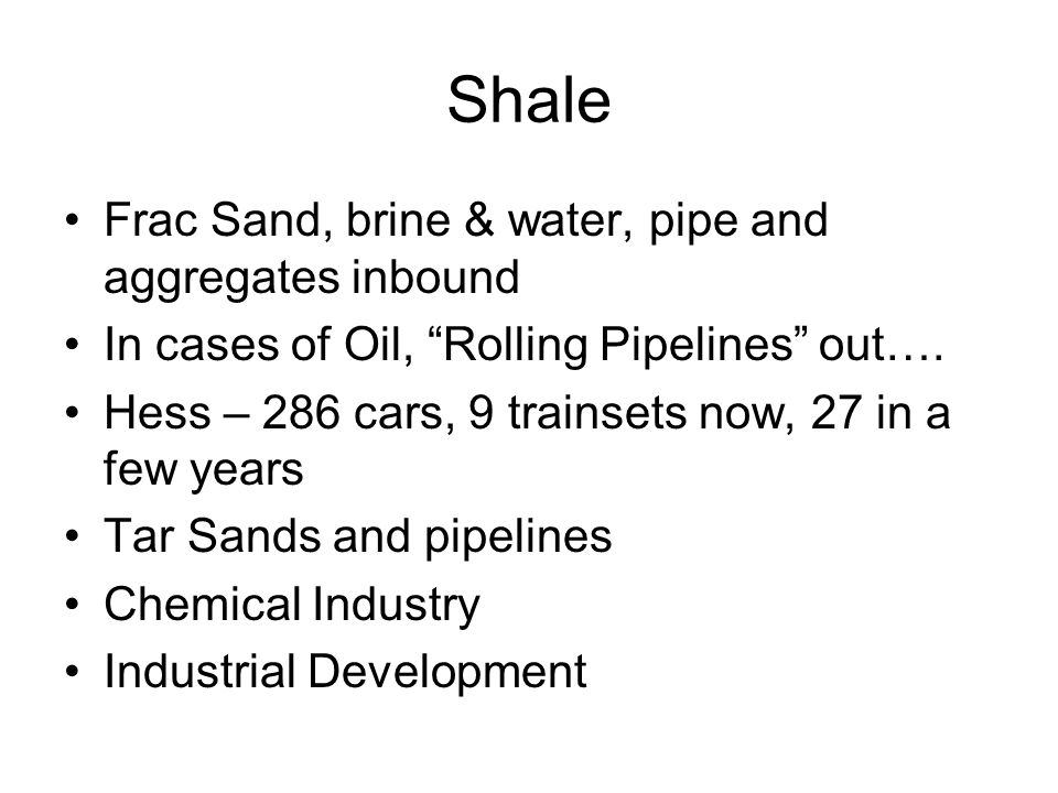 Shale Frac Sand, brine & water, pipe and aggregates inbound In cases of Oil, Rolling Pipelines out….