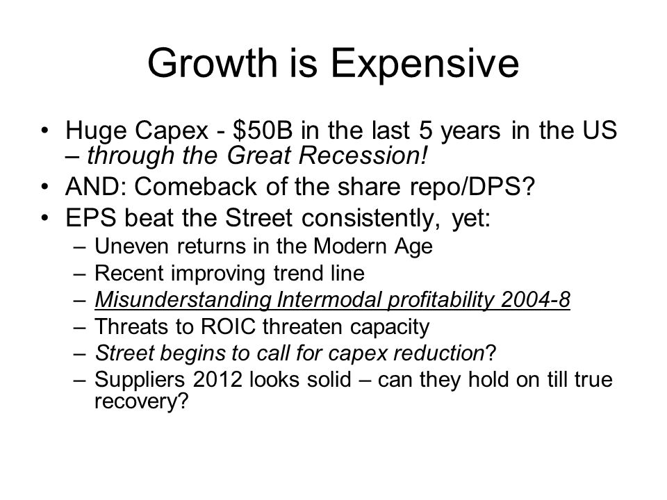 Growth is Expensive Huge Capex - $50B in the last 5 years in the US – through the Great Recession.