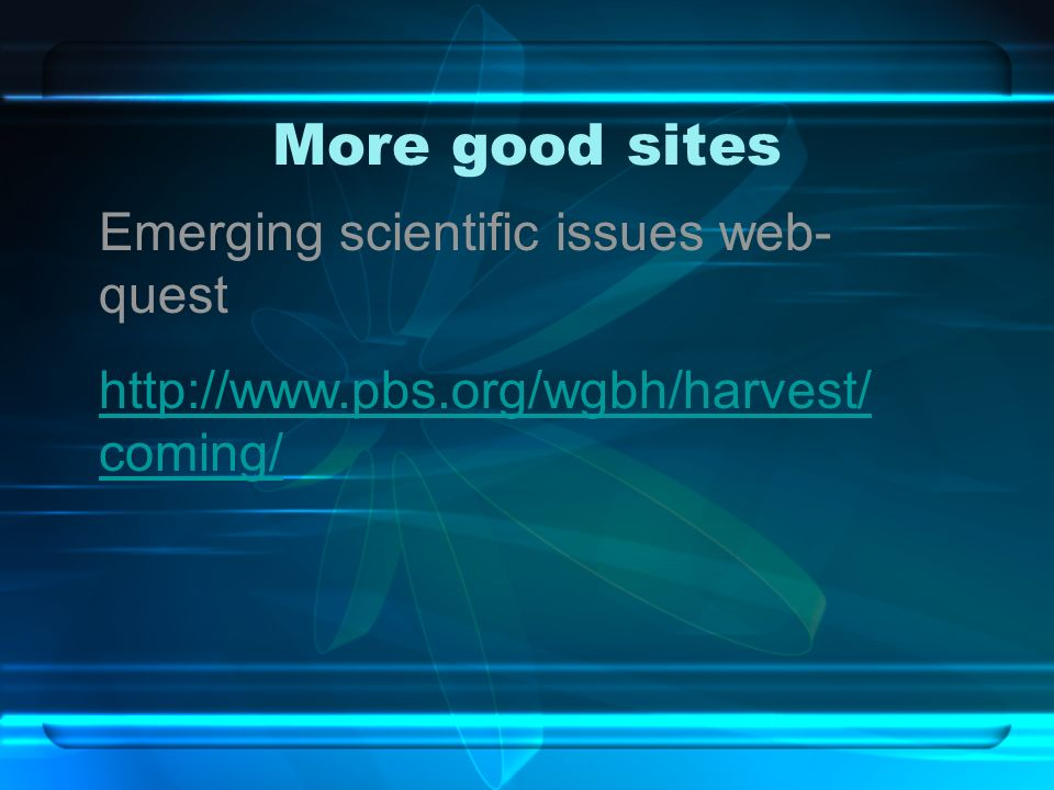 More good sites Emerging scientific issues web- quest   coming/