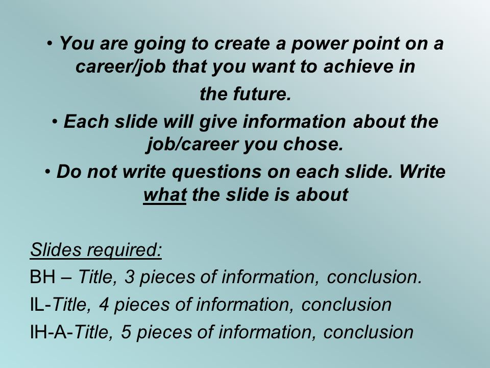 You are going to create a power point on a career/job that you want to achieve in the future.
