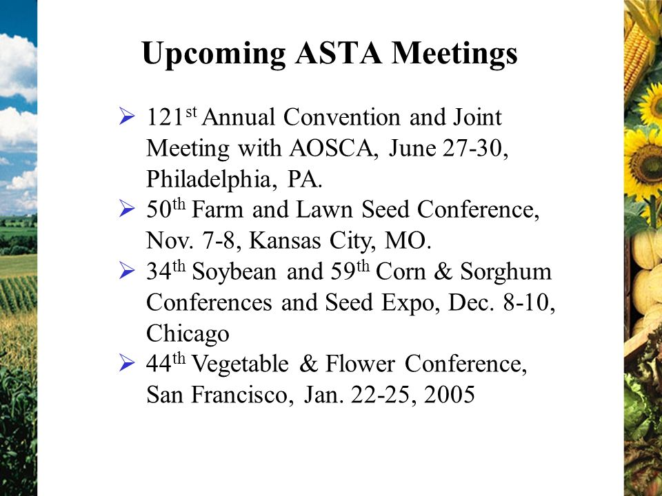 Upcoming ASTA Meetings 121 st Annual Convention and Joint Meeting with AOSCA, June 27-30, Philadelphia, PA.