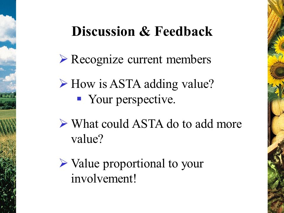Discussion & Feedback Recognize current members How is ASTA adding value.