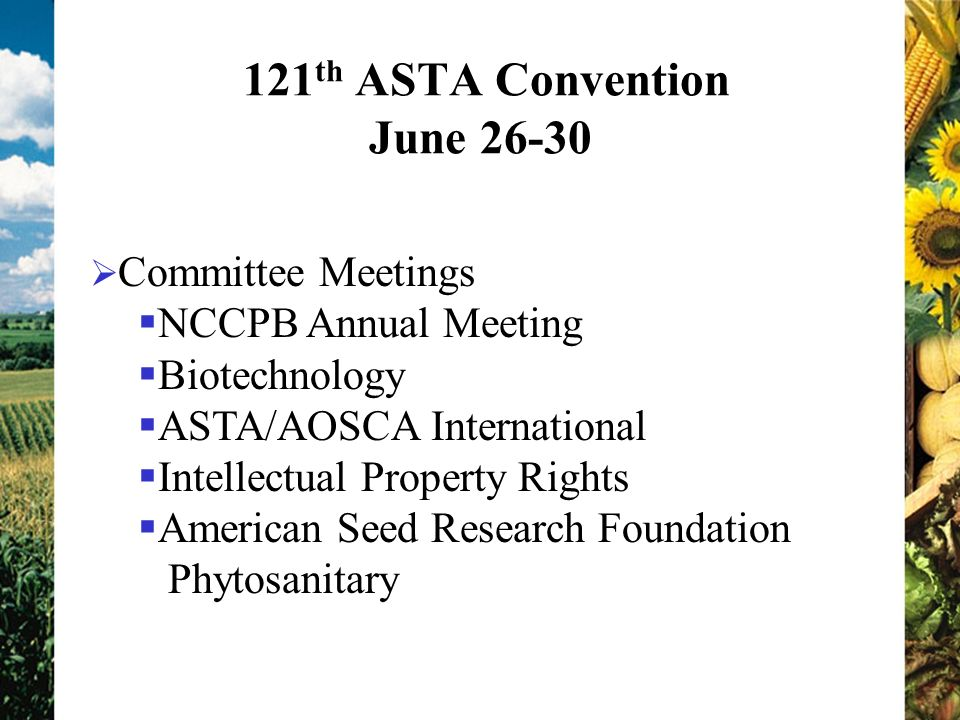 121 th ASTA Convention June Committee Meetings NCCPB Annual Meeting Biotechnology ASTA/AOSCA International Intellectual Property Rights American Seed Research Foundation Phytosanitary