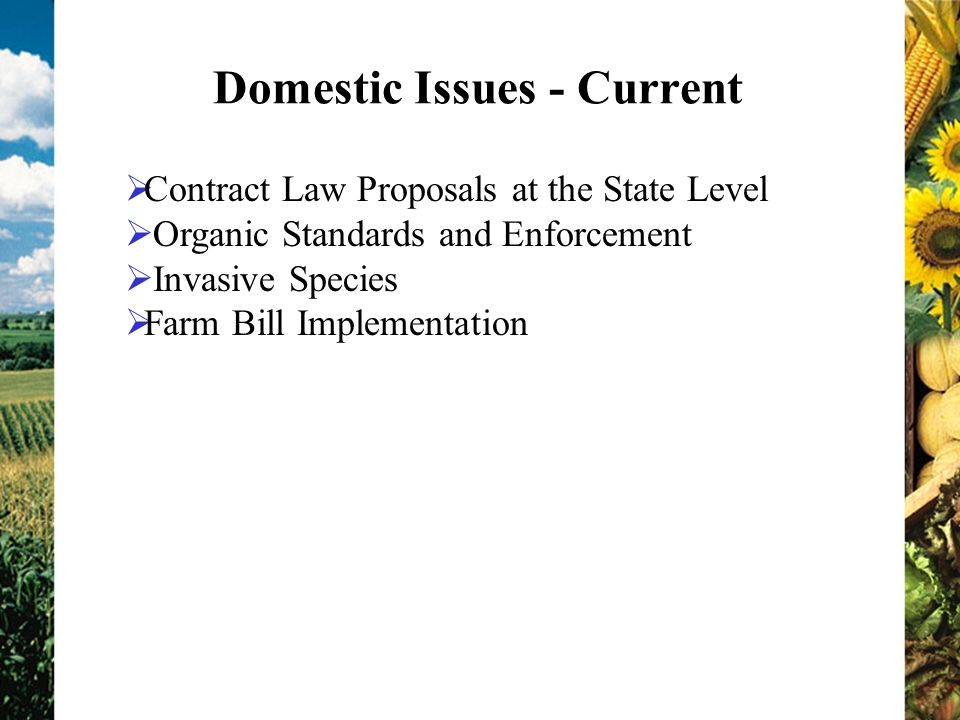 Domestic Issues - Current Contract Law Proposals at the State Level Organic Standards and Enforcement Invasive Species Farm Bill Implementation