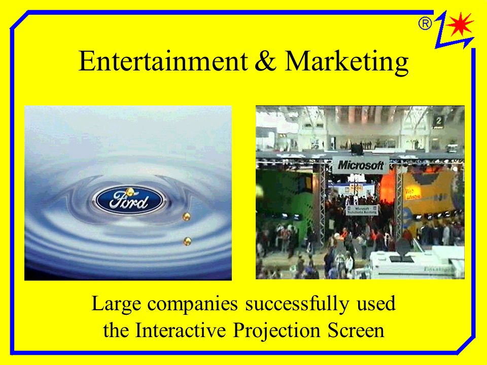 Entertainment & Marketing Large companies successfully used the Interactive Projection Screen